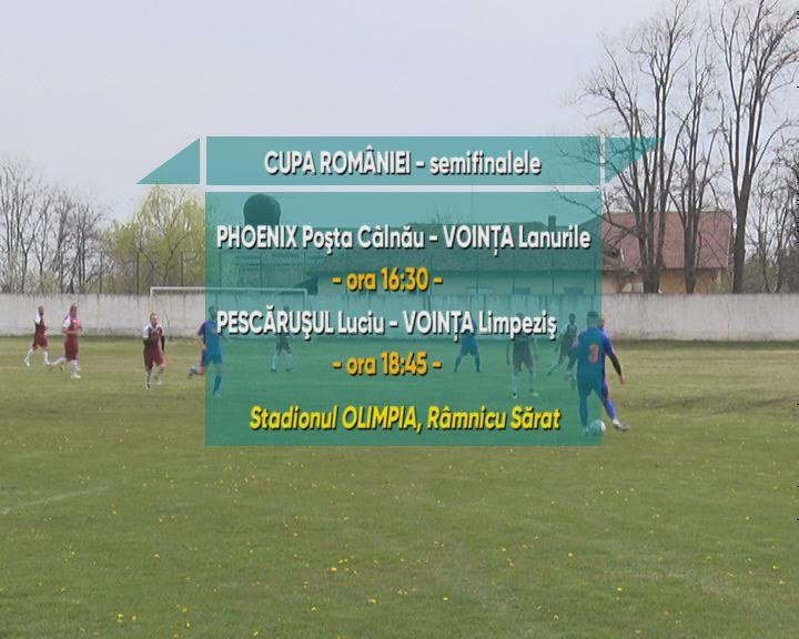 Semifinalele Cupei, mâine, la Râmnicu Sărat. Ultimul act se va disputa la Cernătești